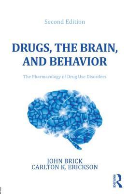 Drugs, the Brain, and Behavior By Brick, John/ Erickson, Carlton K.