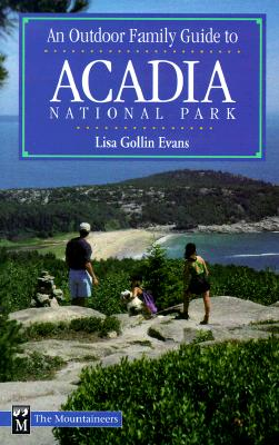 An Outdoor Family Guide to Acadia National Park By Evans, Lisa Gollin